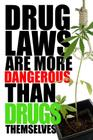 DRUG-LAWS-ARE-MORE-DANGEROUS-THAN-DRUGS.jpg
