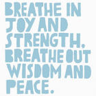 breathe in joy and strength breathe out wisdom and peace.jpg