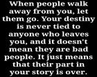 When people walk away from you_ let them go_ Your destiny is never tied to anyone who leaves you_ and it doesn_t mean they are b
