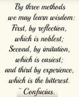 By three methods we may learn wisdom - First_ by reflection_ which is noblest_ Second_ by imitation_ which is easiest_ and third