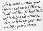 Life is about trusting your feelings and taking chances_losing and finding happiness_learning from the past and realizing people