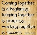 Coming together is a beginning_ keeping together is progress_ working together is success_ _ Henry Ford.jpg