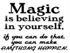 Magic is believing in yourself_ if you can do that_ you can make anything happen_  -Johann Wolfgang von Goethe_001.jpg