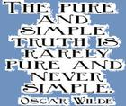 The pure and simple truth is rarely pure and never simple_ _ Oscar Wilde.jpg