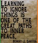 Learning to ignore things is one of the great paths to inner peace_ _ Robert J_ Sawyer.jpg