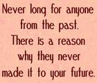 Never long for anyone from the past_ There is a reason why they never made it to your future_.jpg