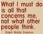 What I must do is all that concerns me_ not what other people think_ _Ralph Waldo Emerson.jpg