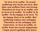 To love is to suffer_ To avoid suffering one must not love_ But then one suffers from not loving_ Therefore to love is to suffer