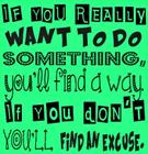 If you really want to do something_ you_ll find a way_ If you don_t_ you_ll find an excuse_.jpg