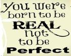 You were born to be real not to be perfect_.jpg