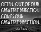 Often_ out of our greatest rejection comes our greatest direction_ _ Joel Osteen.jpg