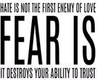 Hate is not the first enemy of love_ Fear is_ It destroys your ability to trust_ _ Anonymous.jpg