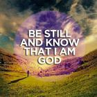 """Be Still & know that I Am God"""