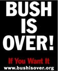 BUSH is OVER