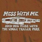 Mess With Me, Mess w/trailer park