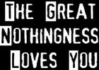 The Great Nothingness Loves You