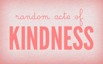 Today's Act of Kindness is…