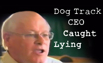 Dog Track CEO Caught Lying
