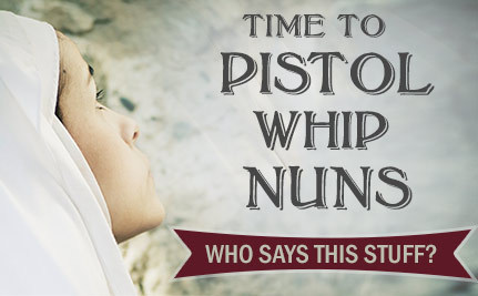 "Time To ""Pistol Whip"" The Nuns Says Conservative Radio Host"