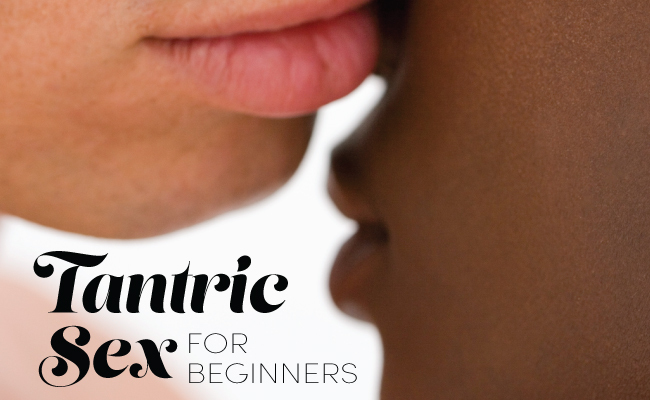 Tantric Sex for Beginners: 4 Easy Tips!