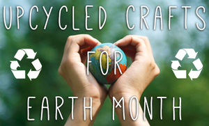 25 Upcycled Craft Projects for Earth Month