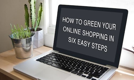 How To Green Your Online Shopping in 6 Easy Steps