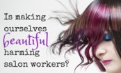 Toxic Beauty: How It Harms Salon Workers (and How You Can Help)