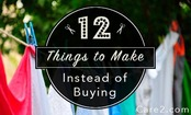 12 Things You Should Never Buy (But Make Them, Instead)