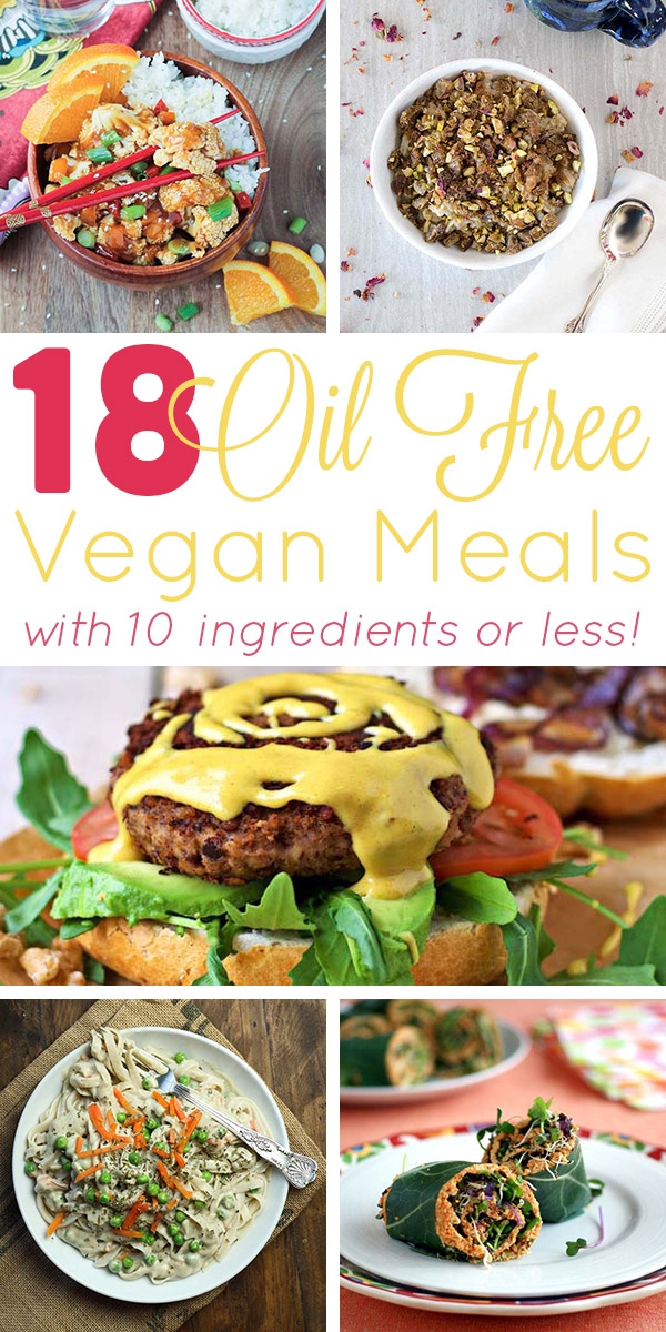 18 oil free vegan meals with 10 ingredients or less