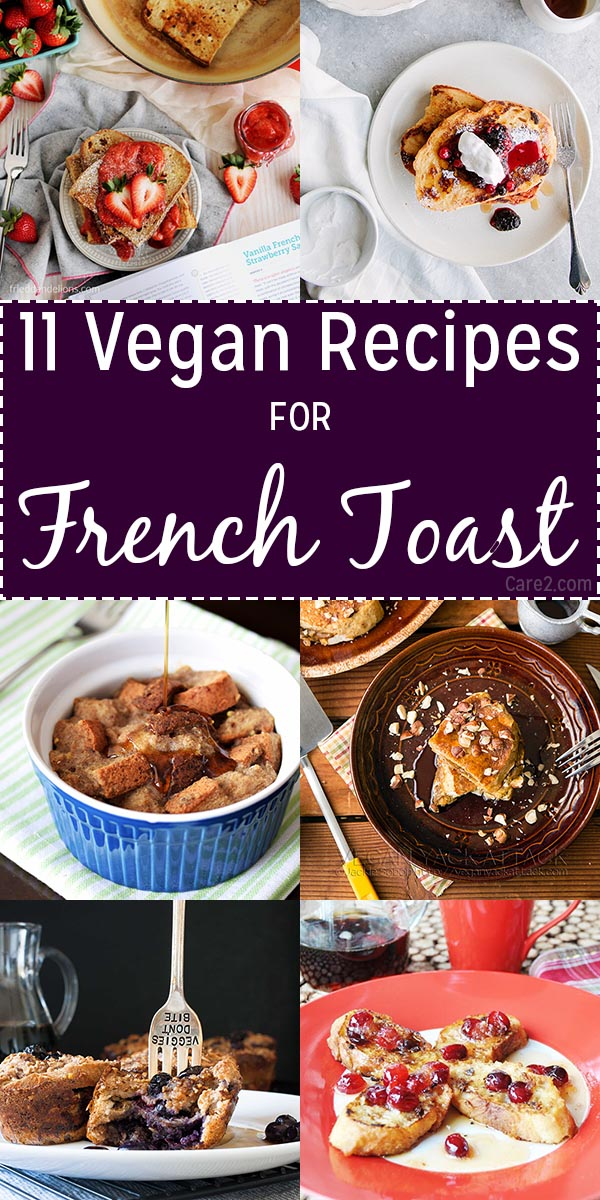 These vegan French toast recipes prove that you don't need eggs to make perfect, decadent French toast.