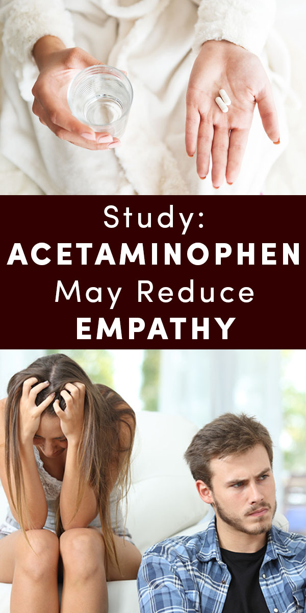 A new study found that people who are taking acetaminophen are less able to experience empathy.