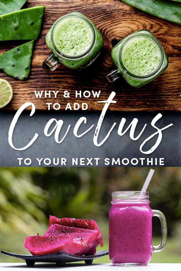 Why& How to Add Cactus to Your Next Smoothie