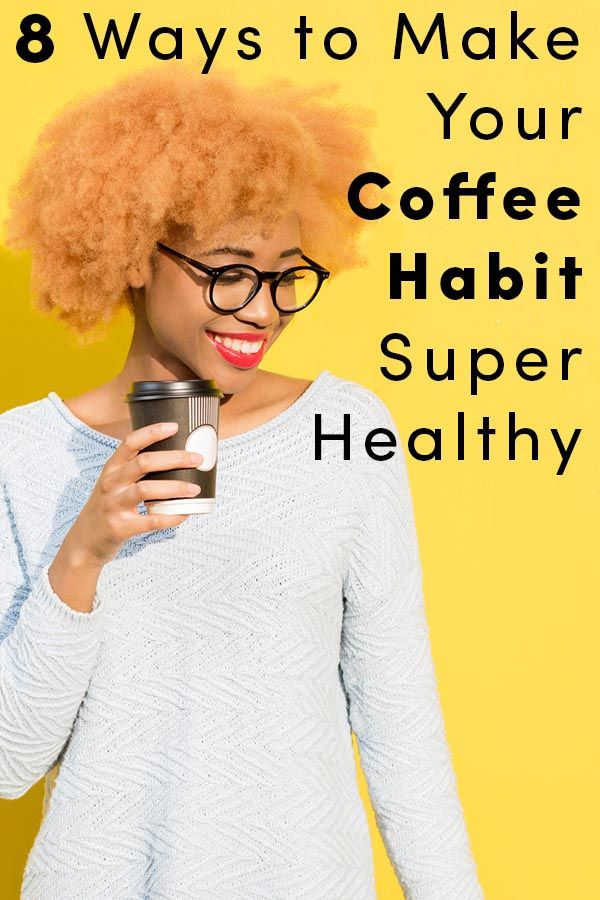 Here are a few tips to turn your coffee from healthy to super healthy.