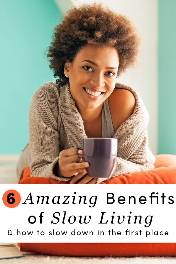 6 Amazing Benefits of Slow Living