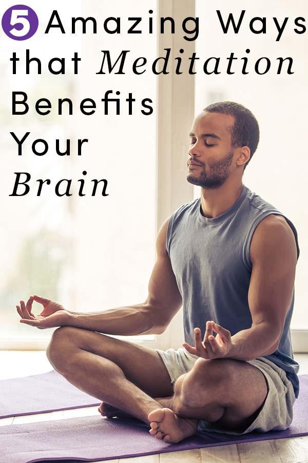 5 Amazing Ways Meditation Benefits Your Brain