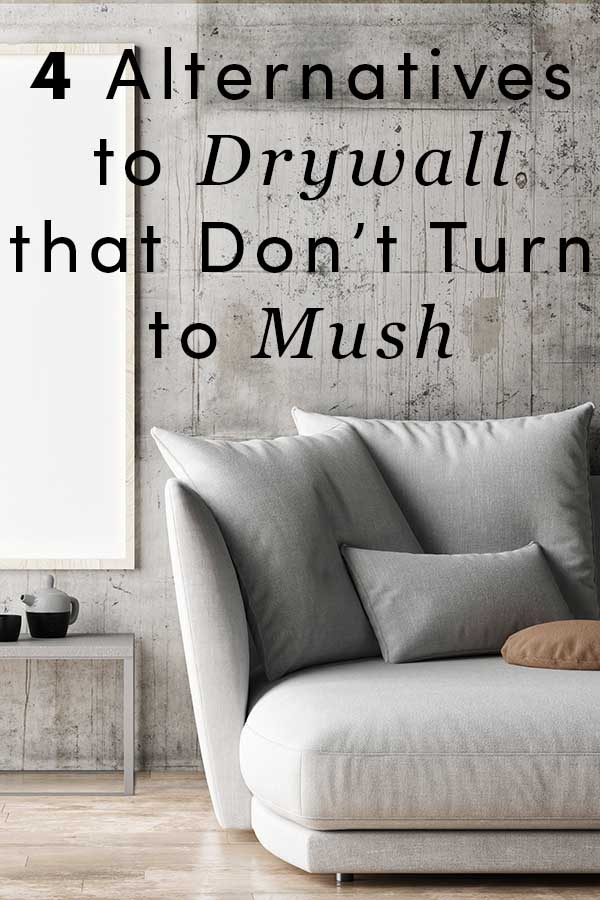 4 Alternatives to Drywall that Don't Turn to Mush