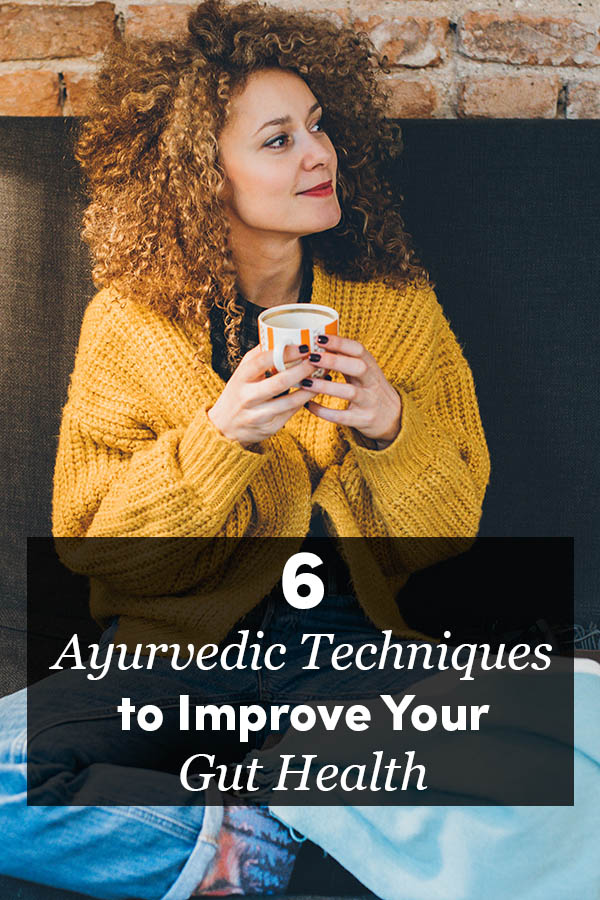 6 Ayurvedic Techniques to Improve Your Gut Health