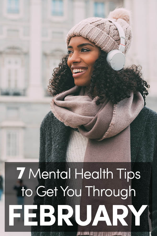 7 Mental Health Tips to Get You Through the Rest of February