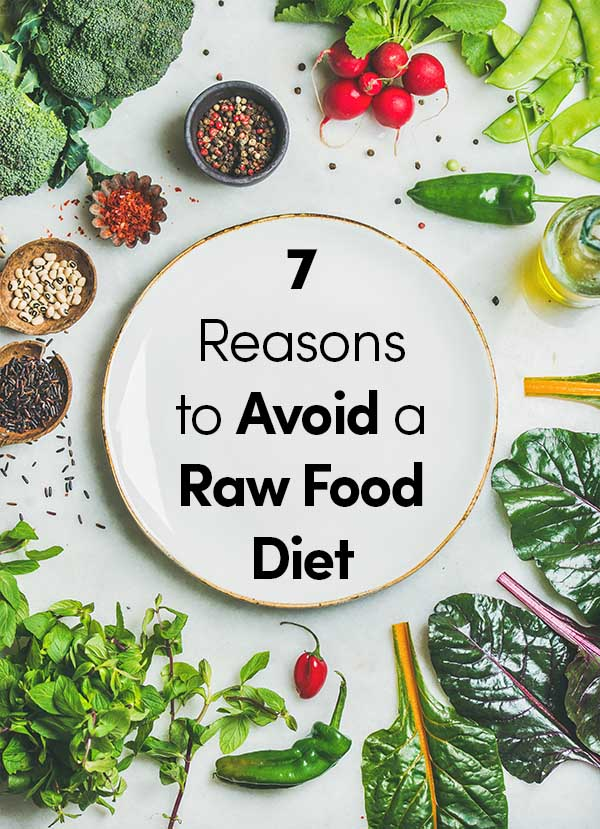 7 Reasons You Should Avoid a Raw Food Diet