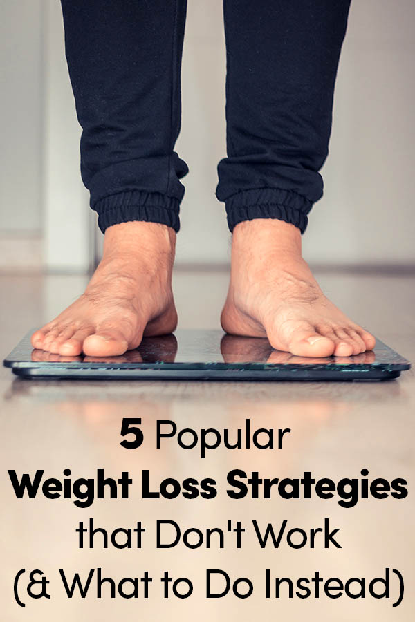 5 Popular Weight Loss Strategies that Don't Work