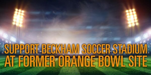 SUPPORT BECKHAM SOCCER STADIUM AT FORMER ORANGE BOWL SITE, AND BRING UM FOOTBALL BACK HOME!