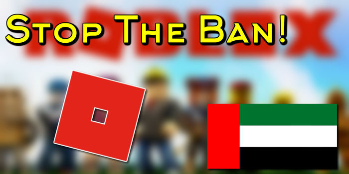 Roblox Is Banned In The Uae Petition End The Roblox Ban In Uae