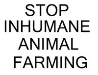 Stop inhumane, disease causing methods of animal farming for human consumption