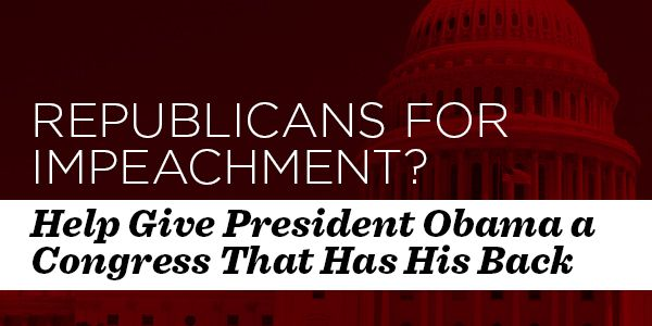 Tell the GOP: Drop the Bogus Impeachment Talk and Get Back to Work!