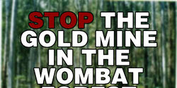 STOP THE GOLD MINE IN THE WOMBAT STATE FOREST