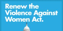 Tell Your Representative: Reauthorize the Violence Against Women Act Today!